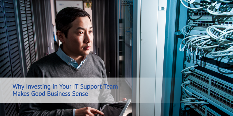 Why Investing in Your IT Support Team Makes Good Business Sense