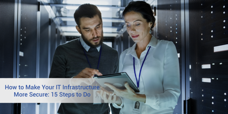 How to Make Your IT Infrastructure More Secure- 15 Steps to Do