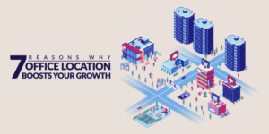 7 Reasons Why Office Location Boosts Your Growth