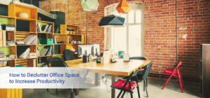 How to Declutter Office Space to Increase Productivity