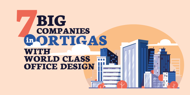 7 Big Companies in Ortigas with World Class Office Design