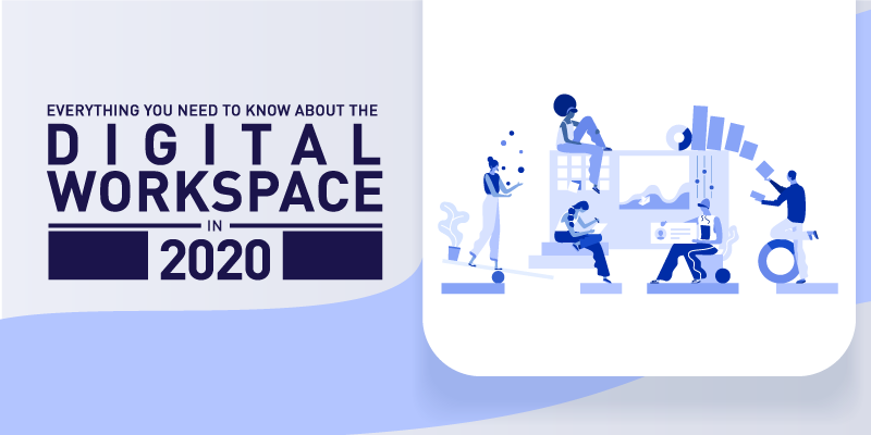 Everything You Need to Know About the Digital Workspace in 2020